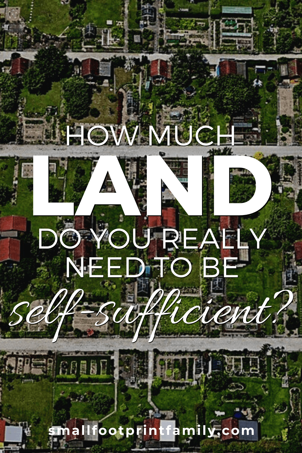 overhead view of self sufficient homesteading